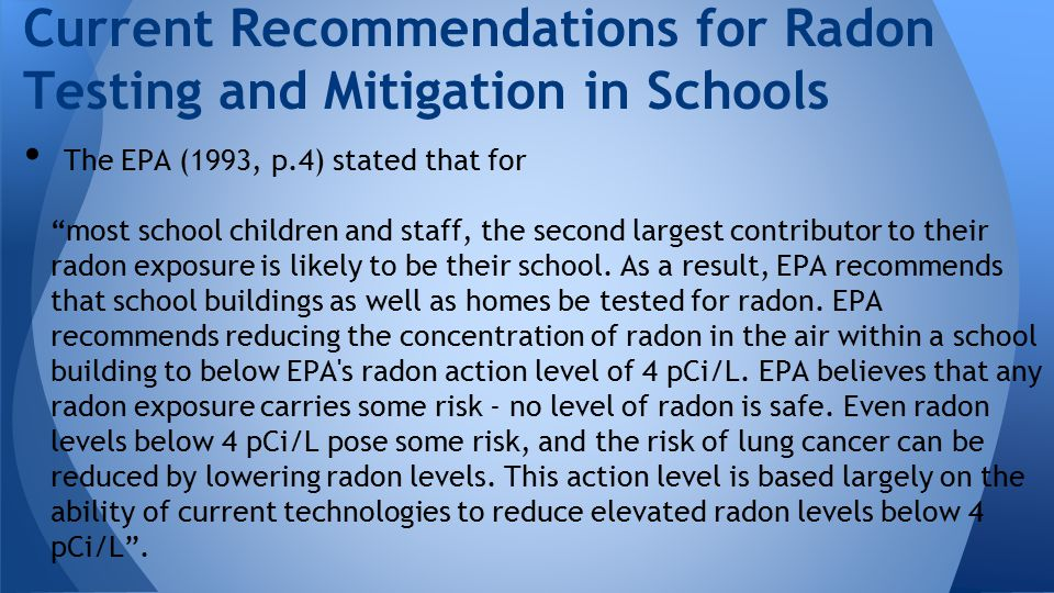 The EPA (1993, p.4) stated that for most school children and staff, the second largest contributor to their radon exposure is likely to be their school.