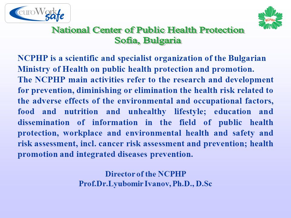 NCPHP is a scientific and specialist organization of the Bulgarian Ministry of Health on public health protection and promotion.