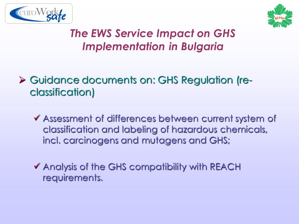 The EWS Service Impact on GHS Implementation in Bulgaria  Guidance documents on: GHS Regulation (re- classification) Assessment of differences between current system of classification and labeling of hazardous chemicals, incl.