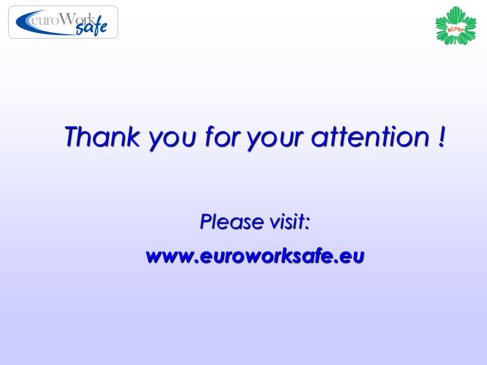 Thank you for your attention ! Please visit: www.euroworksafe.eu