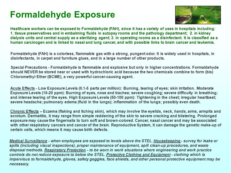 Formaldehyde Exposure Healthcare workers can be exposed to Formaldehyde (FAH), since it has a variety of uses in hospitals including: 1.