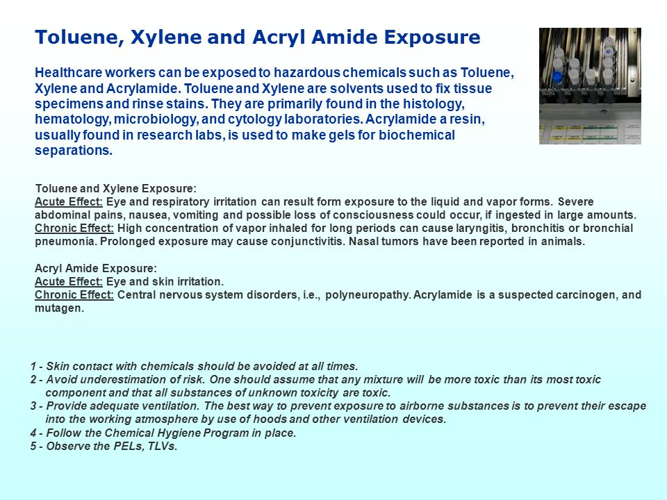 Toluene, Xylene and Acryl Amide Exposure Healthcare workers can be exposed to hazardous chemicals such as Toluene, Xylene and Acrylamide.
