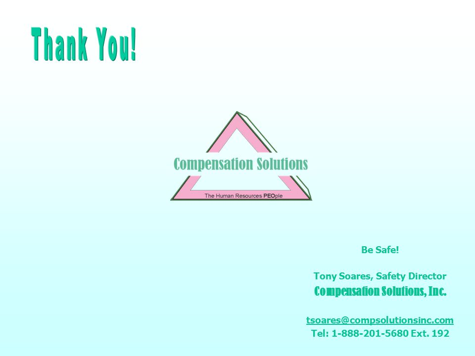 Be Safe. Tony Soares, Safety Director Compensation Solutions, Inc.