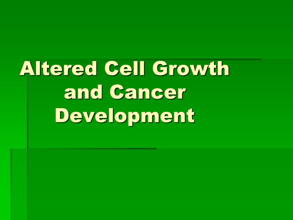 Altered Cell Growth and Cancer Development