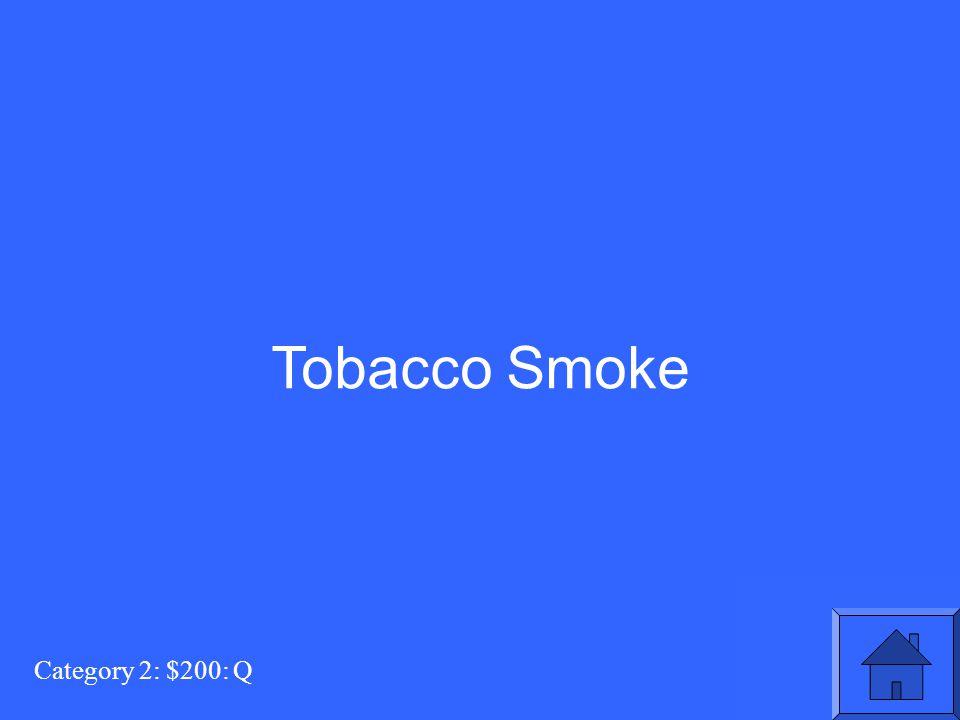 Category 2: $200: Q Tobacco Smoke