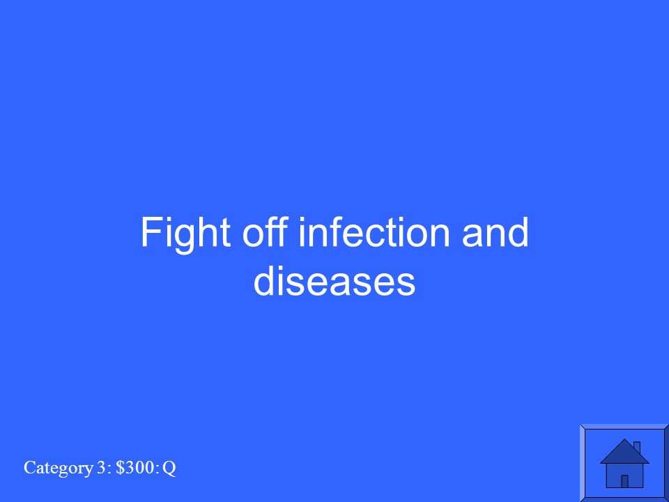 Category 3: $300: Q Fight off infection and diseases