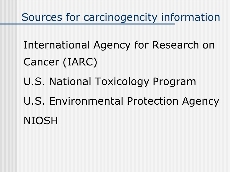 Sources for carcinogencity information International Agency for Research on Cancer (IARC) U.S.