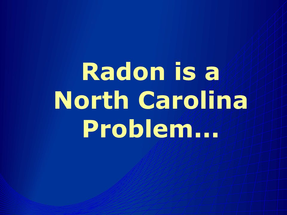 Radon is a North Carolina Problem...
