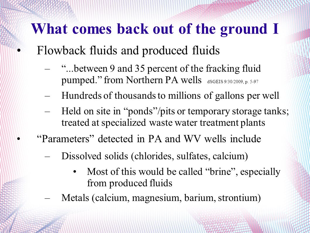 "What comes back out of the ground I Flowback fluids and produced fluids –""...between 9 and 35 percent of the fracking fluid pumped."" from Northern PA"