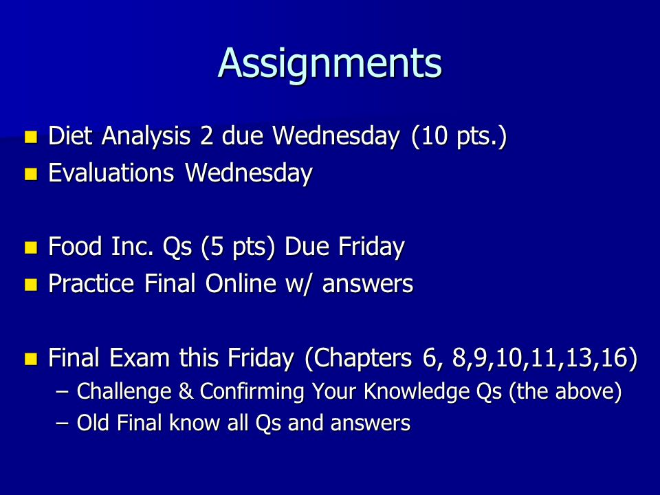 Assignments Diet Analysis 2 due Wednesday (10 pts.) Diet Analysis 2 due Wednesday (10 pts.) Evaluations Wednesday Evaluations Wednesday Food Inc.