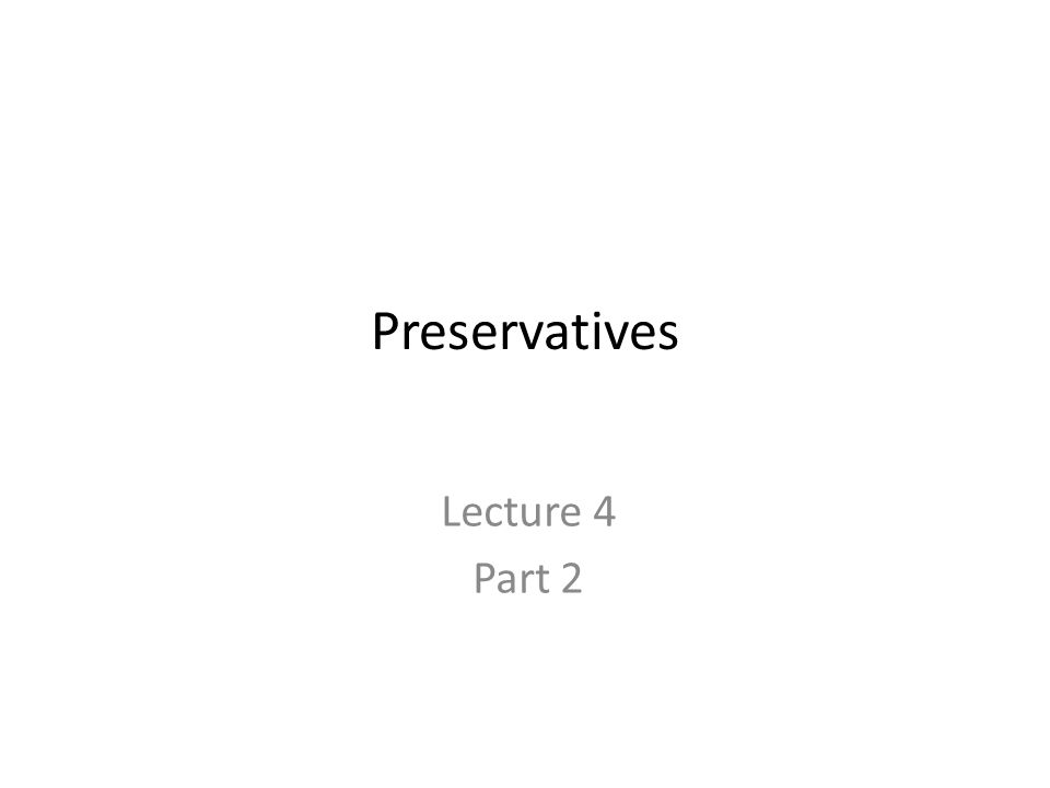 Preservatives Lecture 4 Part 2