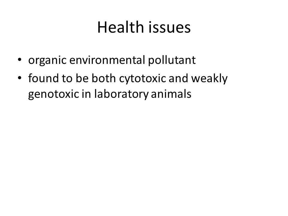 Health issues organic environmental pollutant found to be both cytotoxic and weakly genotoxic in laboratory animals