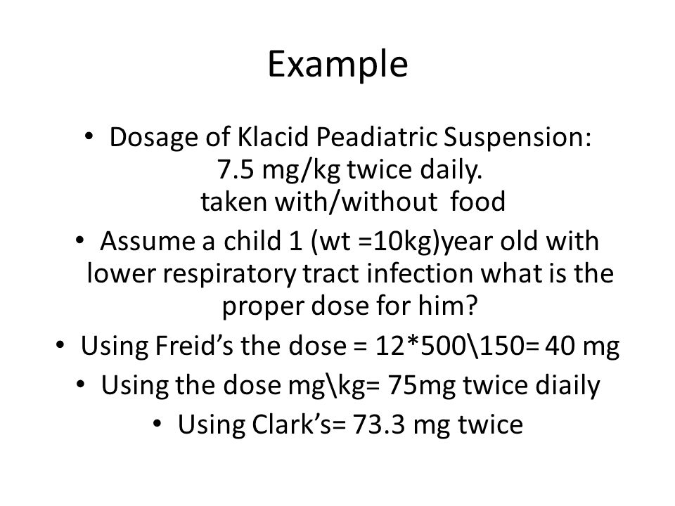 Example Dosage of Klacid Peadiatric Suspension: 7.5 mg/kg twice daily.