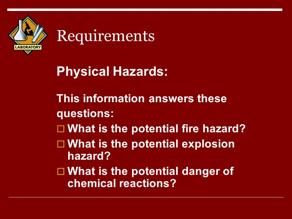 Requirements Physical Hazards: This information answers these questions:  What is the potential fire hazard.