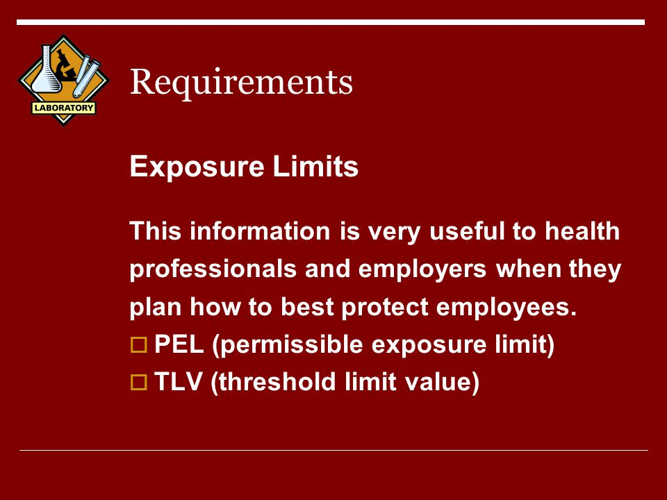 Requirements Exposure Limits This information is very useful to health professionals and employers when they plan how to best protect employees.