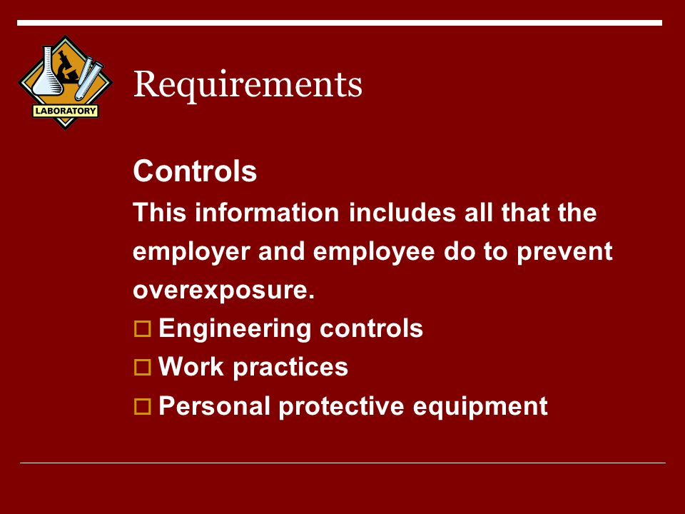Requirements Controls This information includes all that the employer and employee do to prevent overexposure.