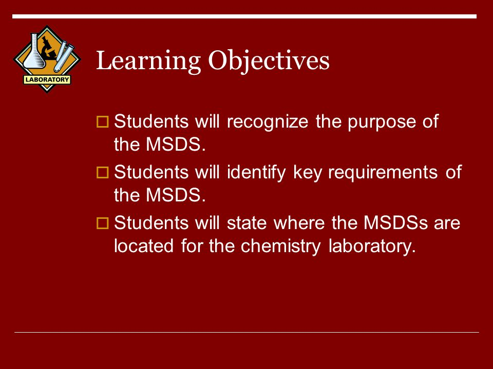 Learning Objectives  Students will recognize the purpose of the MSDS.