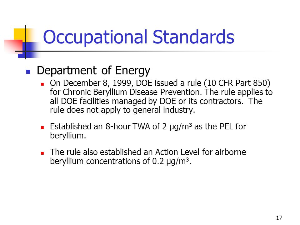 17 Occupational Standards Department of Energy On December 8, 1999, DOE issued a rule (10 CFR Part 850) for Chronic Beryllium Disease Prevention. The