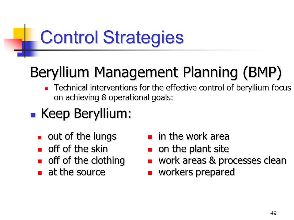 49 Control Strategies Beryllium Management Planning (BMP) Technical interventions for the effective control of beryllium focus on achieving 8 operatio