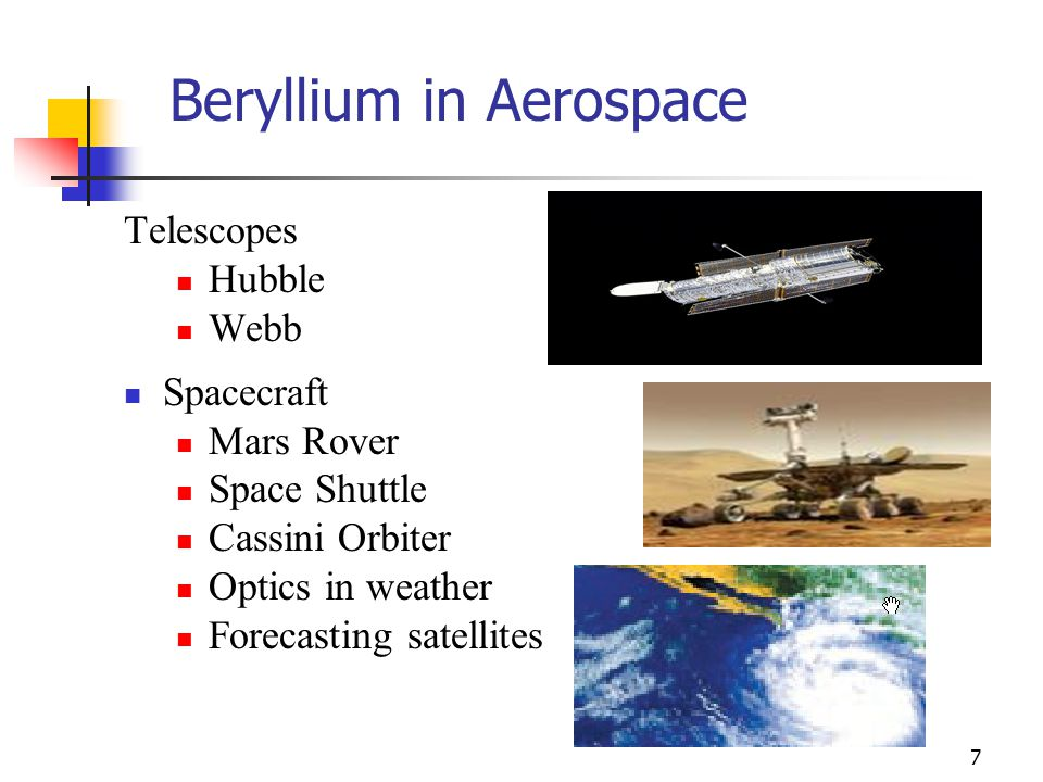 7 Beryllium in Aerospace Telescopes Hubble Webb Spacecraft Mars Rover Space Shuttle Cassini Orbiter Optics in weather Forecasting satellites