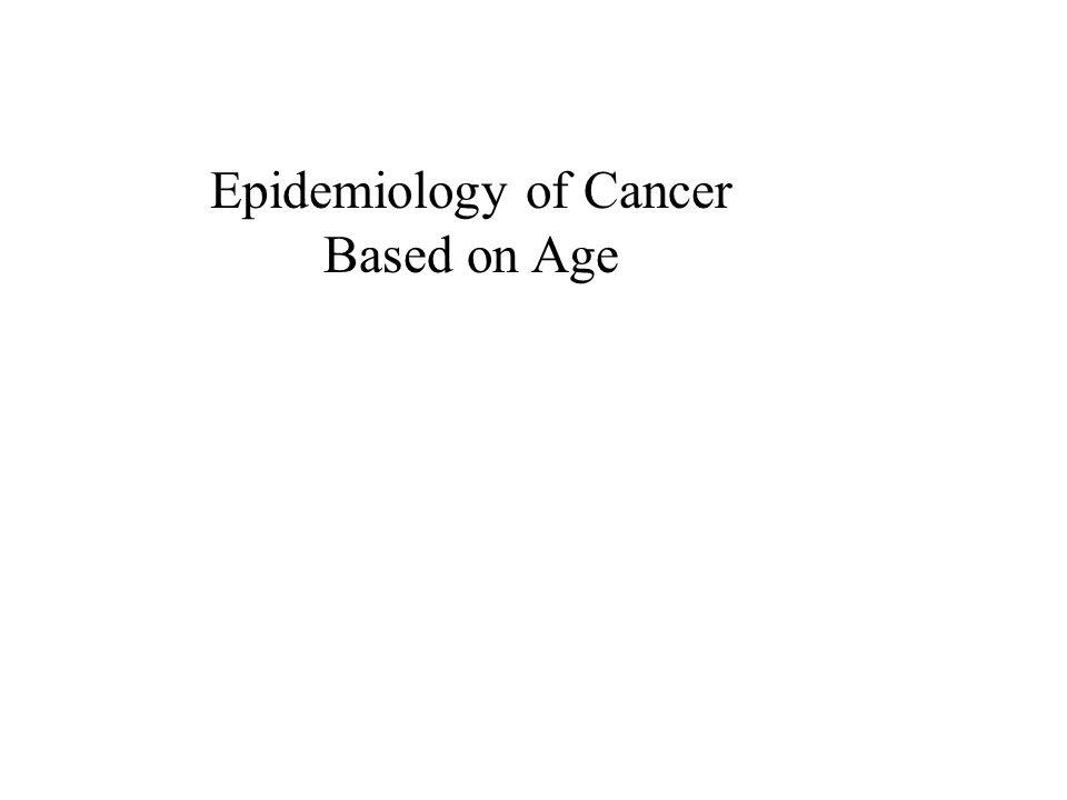 Epidemiology of Cancer Based on Age