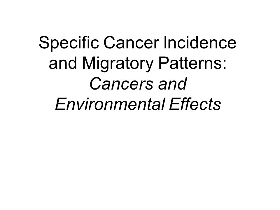 Specific Cancer Incidence and Migratory Patterns: Cancers and Environmental Effects