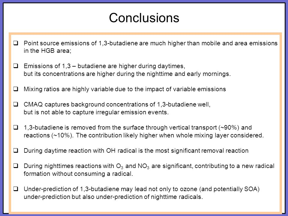 Click to edit Master title style Click to edit Master subtitle style 21 Conclusions  Point source emissions of 1,3-butadiene are much higher than mobile and area emissions in the HGB area;  Emissions of 1,3 – butadiene are higher during daytimes, but its concentrations are higher during the nighttime and early mornings.