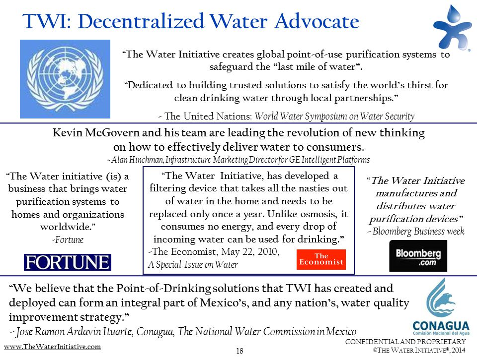 "18 CONFIDENTIAL AND PROPRIETARY ©T HE W ATER I NITIATIVE ®, 2014 www.TheWaterInitiative.com TWI: Decentralized Water Advocate "" The Water Initiative c"