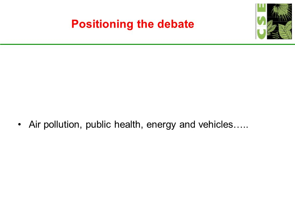 Positioning the debate Air pollution, public health, energy and vehicles…..