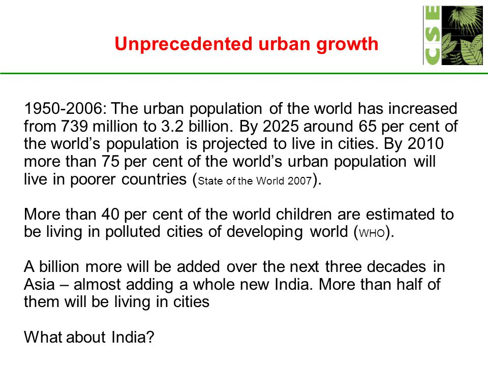 Unprecedented urban growth 1950-2006: The urban population of the world has increased from 739 million to 3.2 billion.