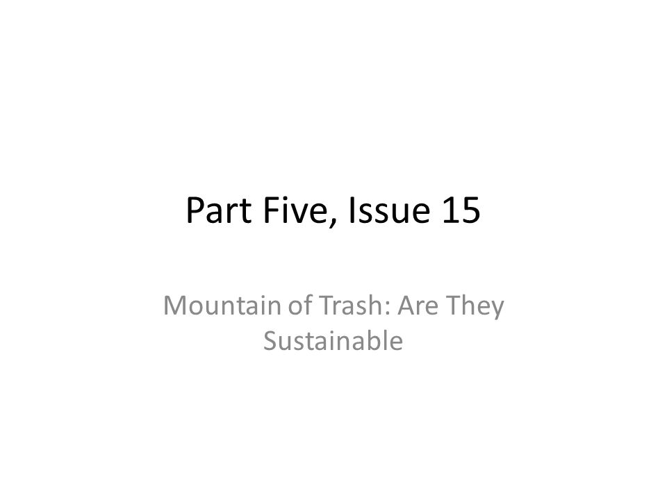 Part Five, Issue 15 Mountain of Trash: Are They Sustainable