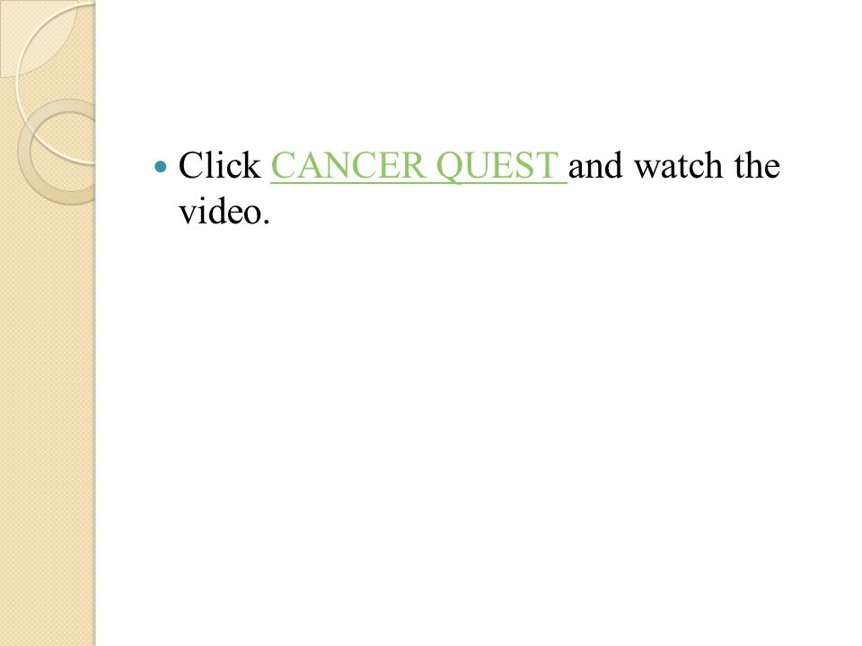 Click CANCER QUEST and watch the video.CANCER QUEST