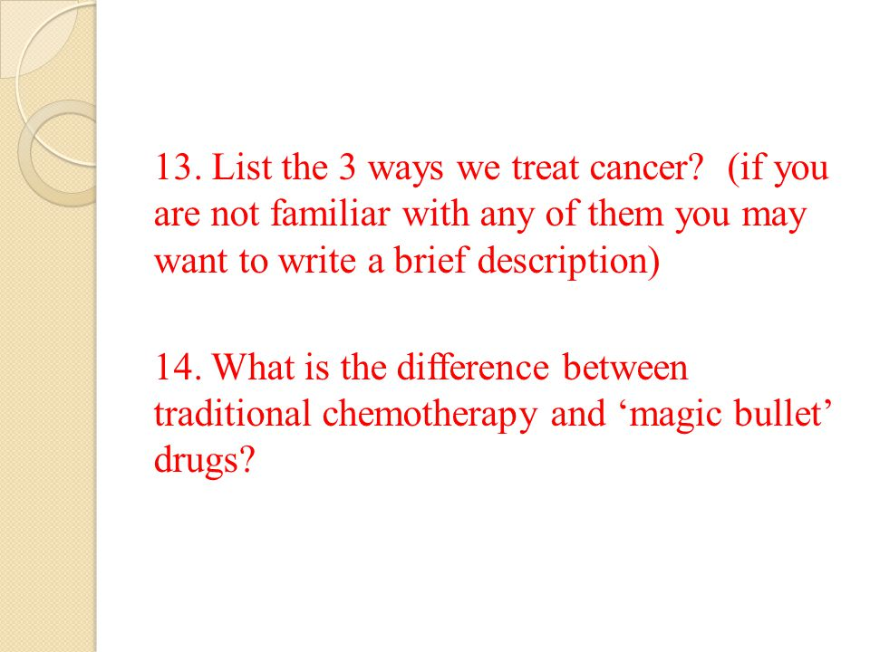 13. List the 3 ways we treat cancer.