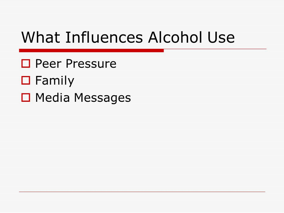 What Influences Alcohol Use  Peer Pressure  Family  Media Messages