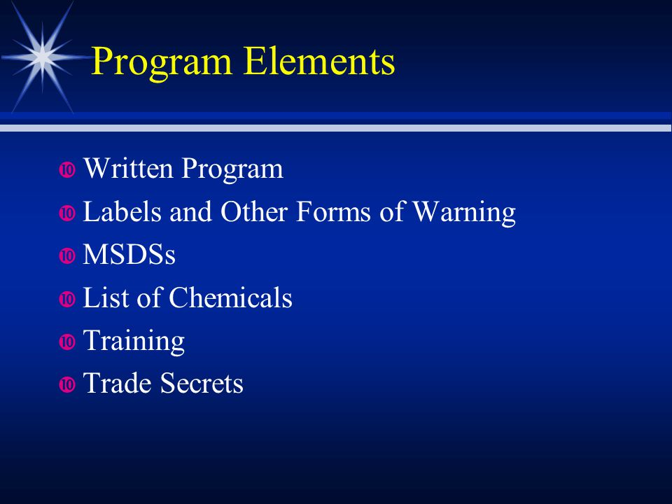 Program Elements Written Program Labels and Other Forms of Warning MSDSs List of Chemicals Training Trade Secrets