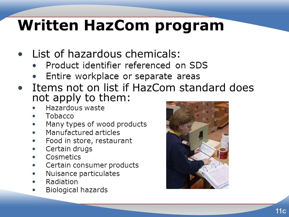 Written HazCom program List of hazardous chemicals: Product identifier referenced on SDS Entire workplace or separate areas Items not on list if HazCo