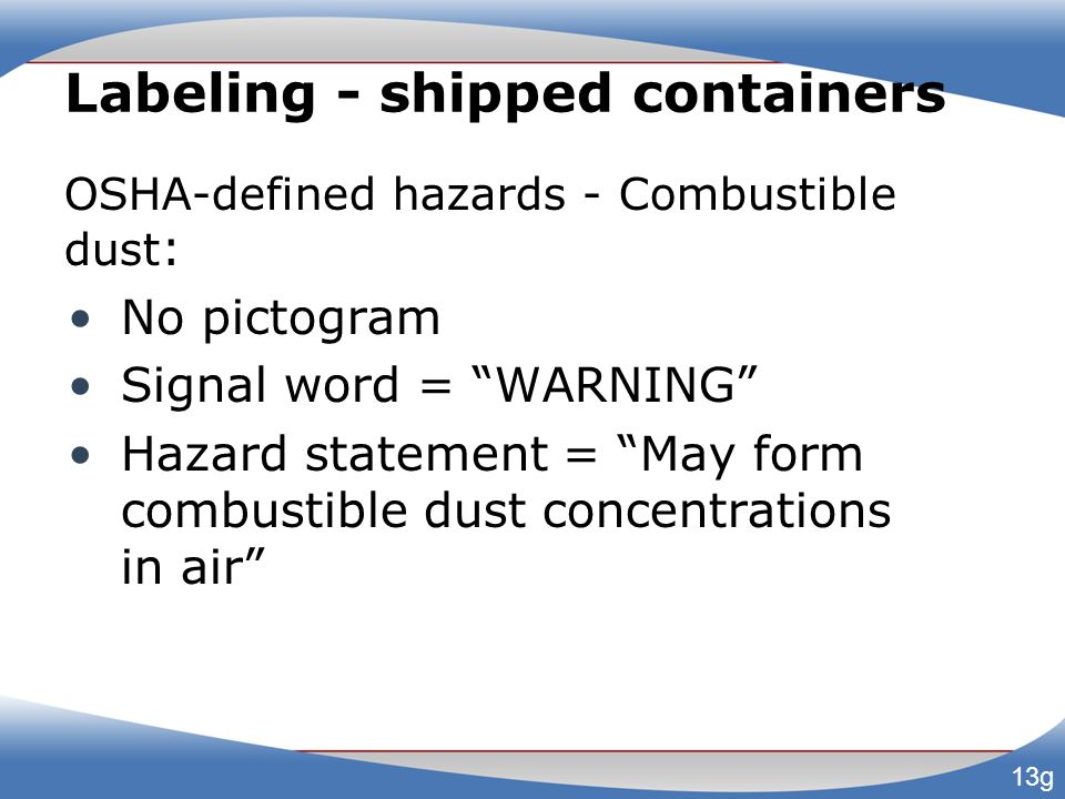 """Labeling - shipped containers OSHA-defined hazards - Combustible dust : No pictogram Signal word = """"WARNING"""" Hazard statement = """"May form combustible"""