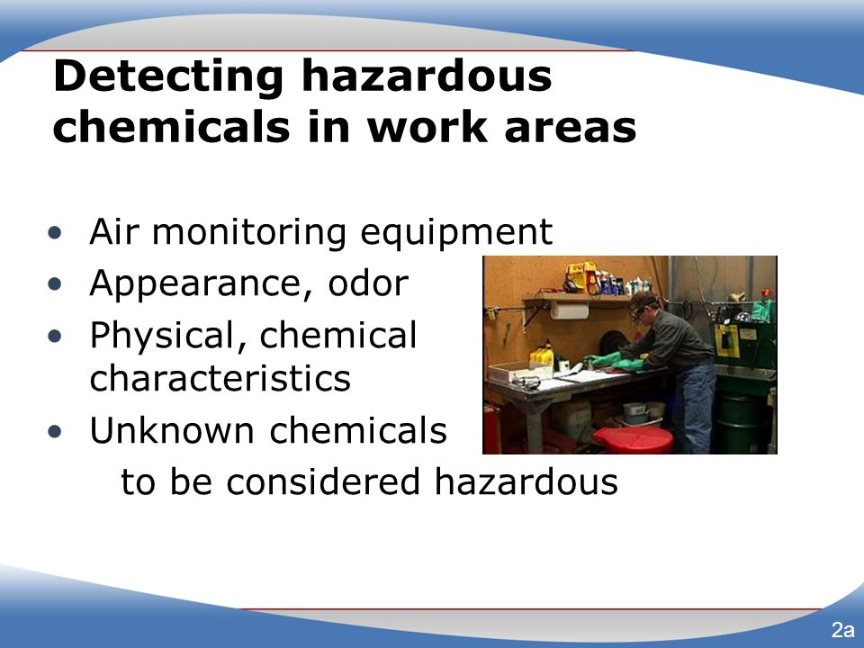 Detecting hazardous chemicals in work areas Air monitoring equipment Appearance, odor Physical, chemical characteristics Unknown chemicals to be consi