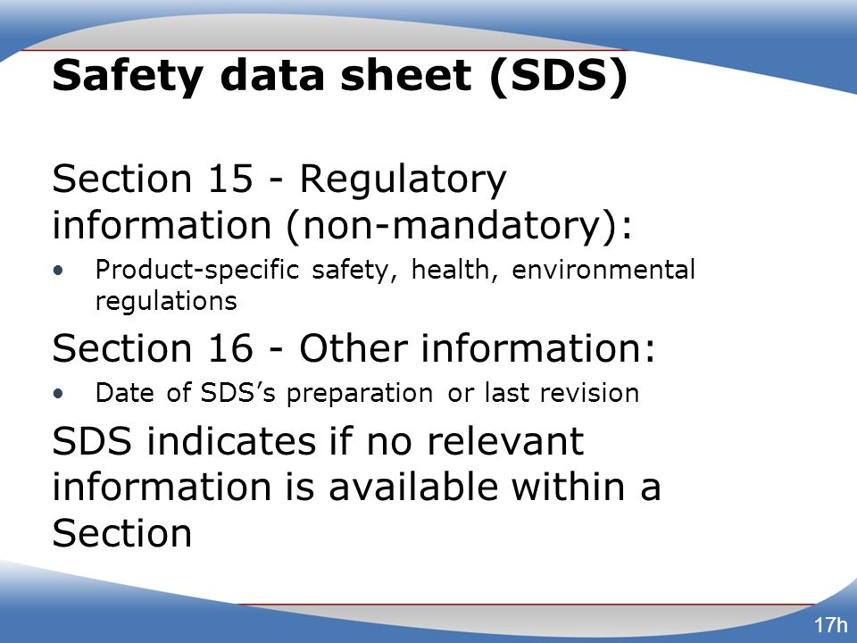 Safety data sheet (SDS) Section 15 - Regulatory information (non-mandatory): Product-specific safety, health, environmental regulations Section 16 - O