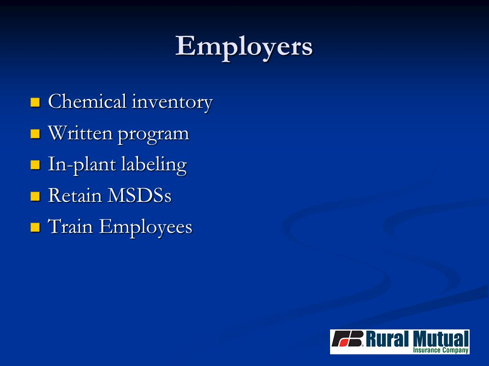 Employers Chemical inventory Chemical inventory Written program Written program In-plant labeling In-plant labeling Retain MSDSs Retain MSDSs Train Employees Train Employees