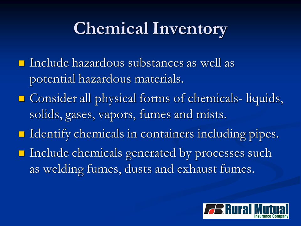 Chemical Inventory Include hazardous substances as well as potential hazardous materials.