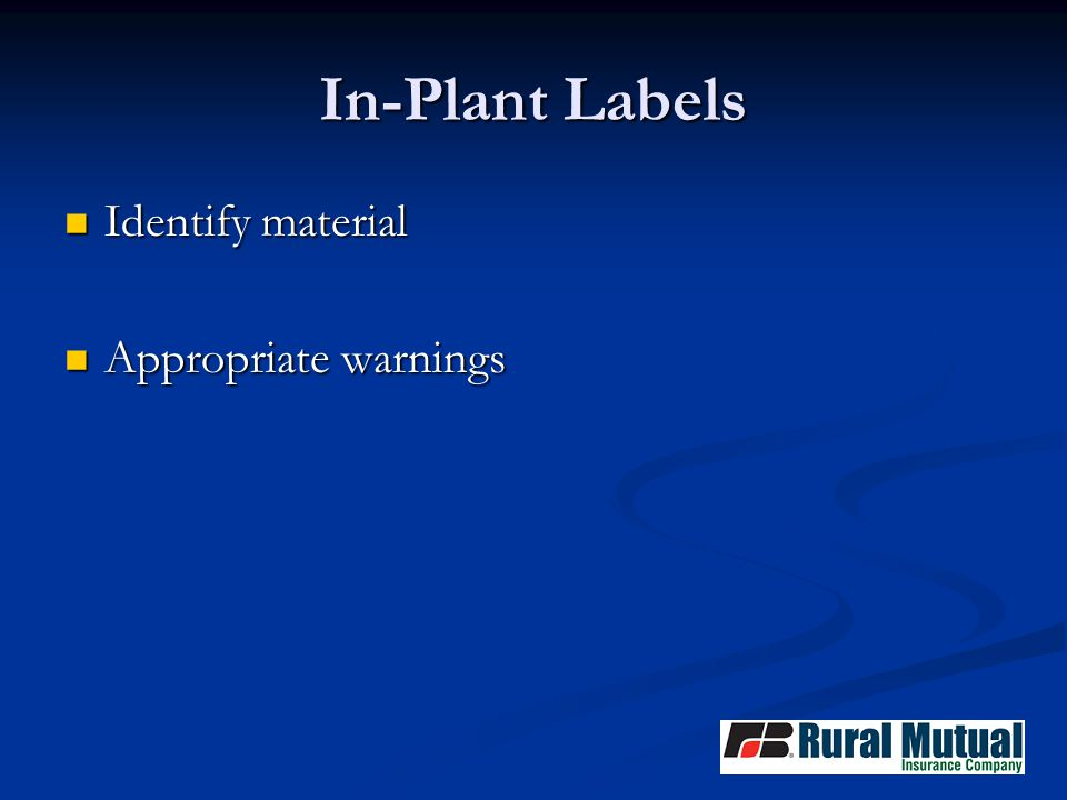 In-Plant Labels Identify material Identify material Appropriate warnings Appropriate warnings