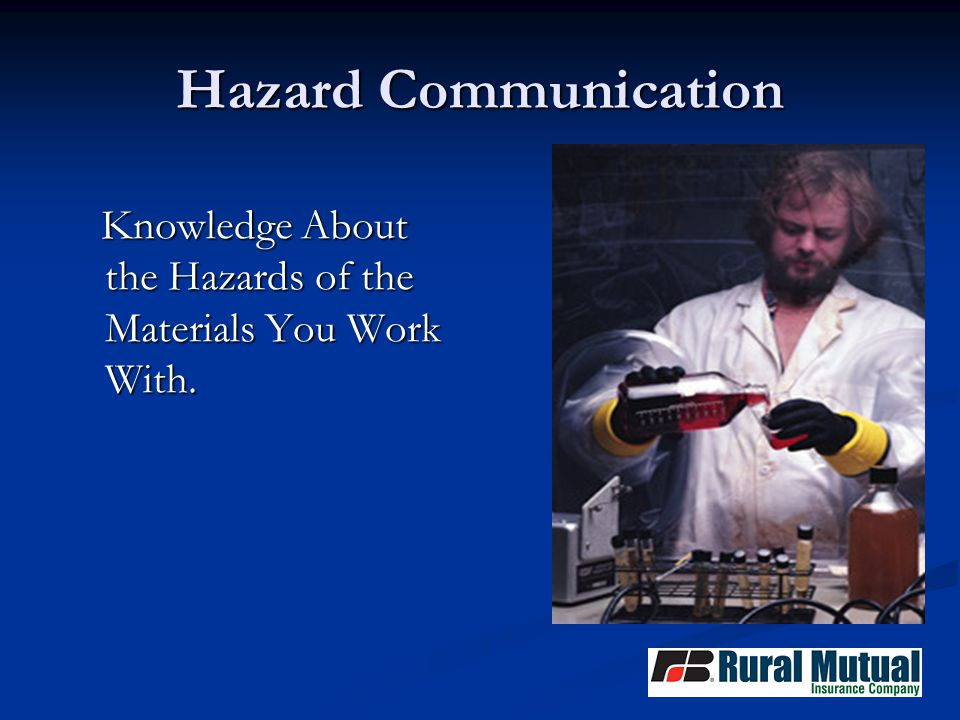 Hazard Communication Knowledge About the Hazards of the Materials You Work With.