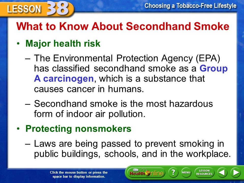 Click the mouse button or press the space bar to display information. What to Know About Secondhand Smoke Secondhand smoke, or environmental tobacco s