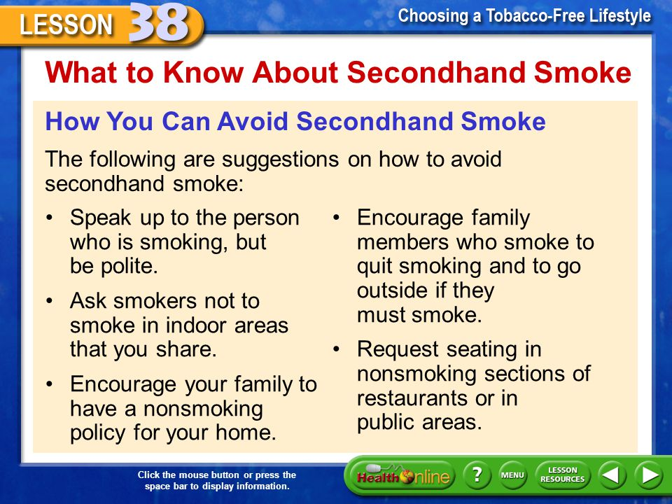 Click the mouse button or press the space bar to display information. What to Know About Secondhand Smoke Major health risk –The Environmental Protect