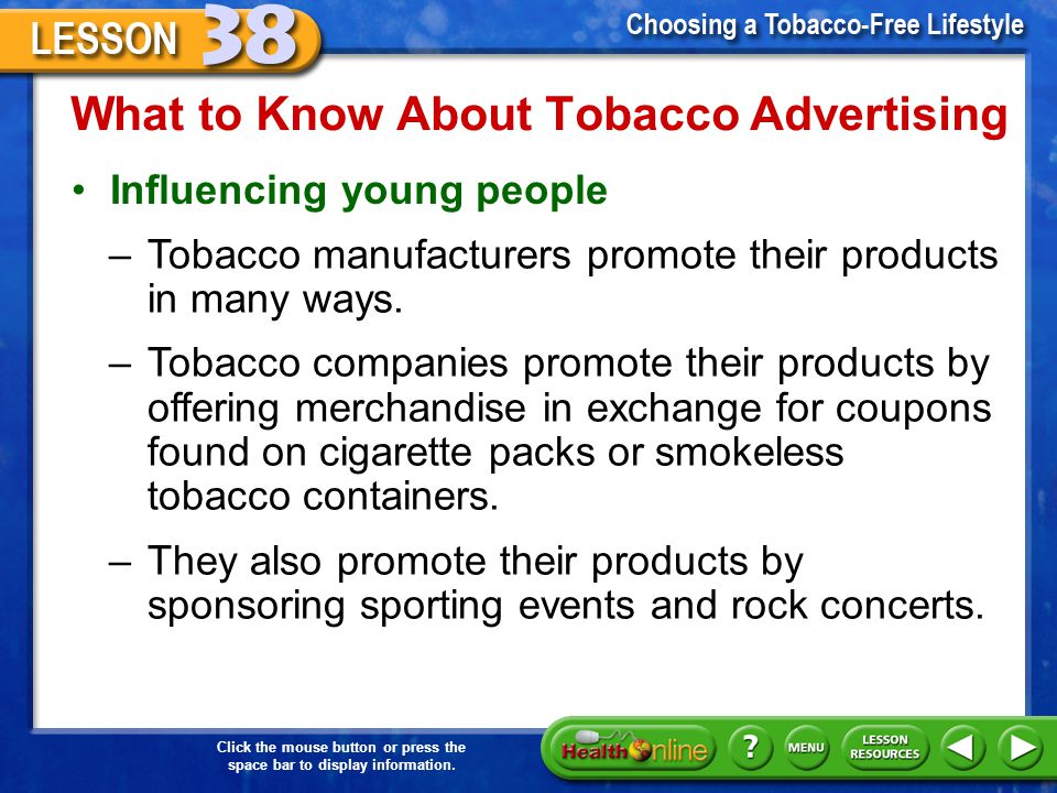 Click the mouse button or press the space bar to display information. Tobacco Advertising An advertisement is a paid announcement about a product or s