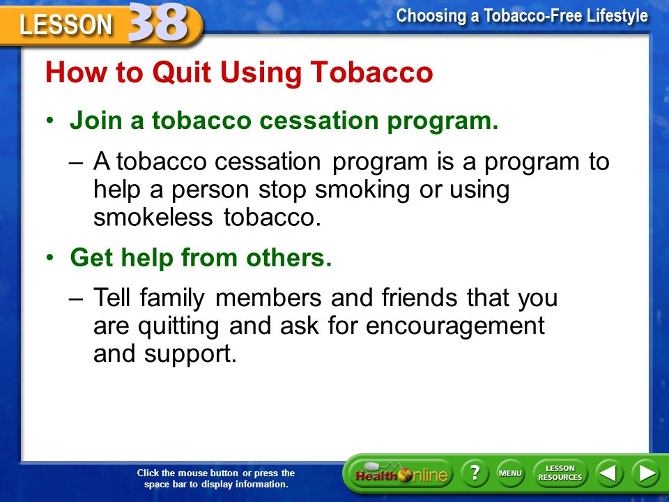Click the mouse button or press the space bar to display information. How to Quit Using Tobacco Make a health behavior contract. –Make a health behavi