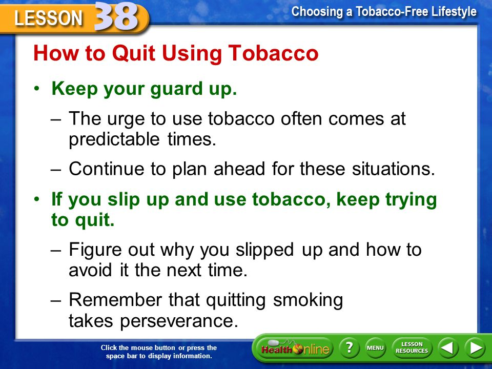Click the mouse button or press the space bar to display information. How to Quit Using Tobacco Get help from a health-care professional. –A physician