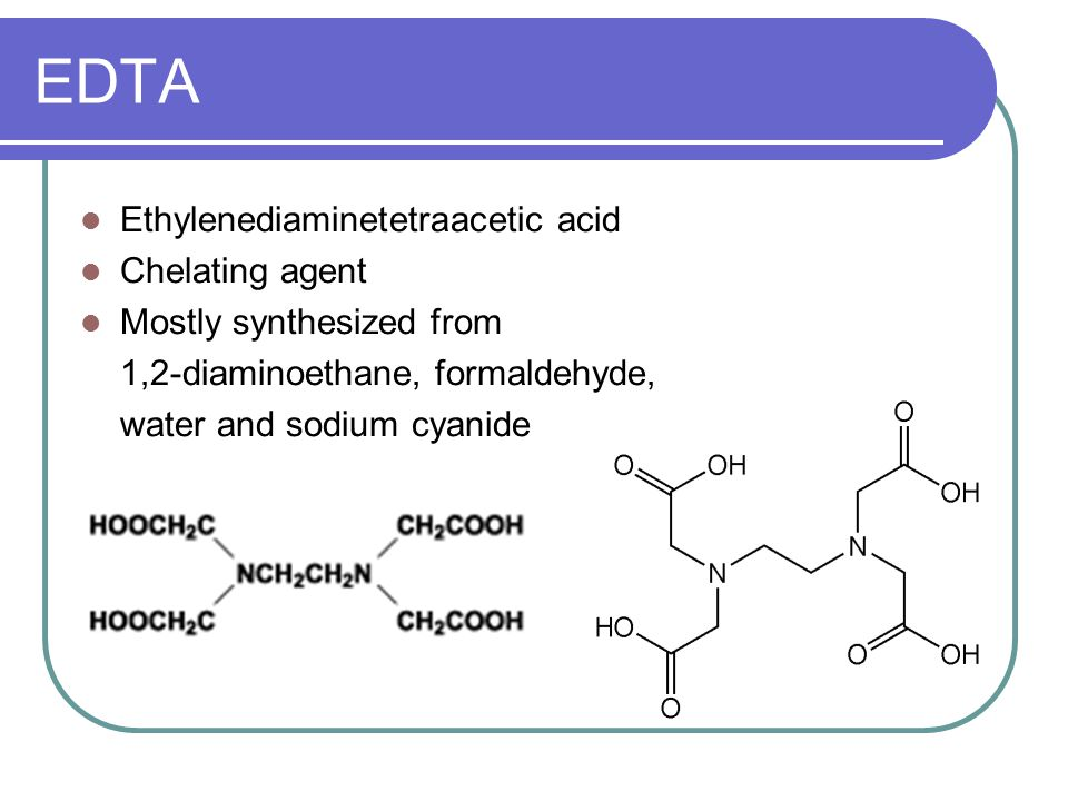 EDTA Ethylenediaminetetraacetic acid Chelating agent Mostly synthesized from 1,2-diaminoethane, formaldehyde, water and sodium cyanide