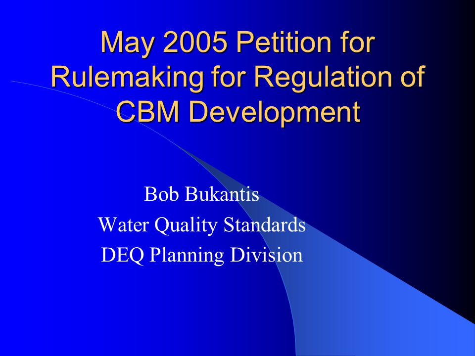 May 2005 Petition for Rulemaking for Regulation of CBM Development Bob Bukantis Water Quality Standards DEQ Planning Division